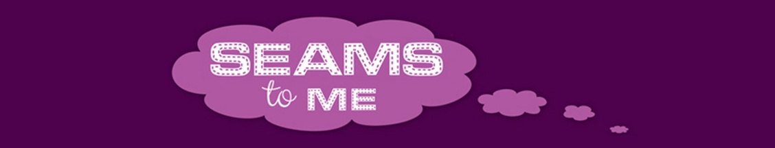 Seams to me - Sensational Seams Blog